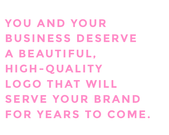 You and your business deserve a beautiful, high-quality, logo that will serve your brand for years to come.